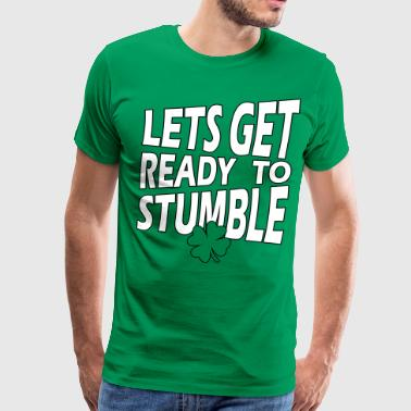 Lets Get Ready To Stumble - Men's Premium T-Shirt