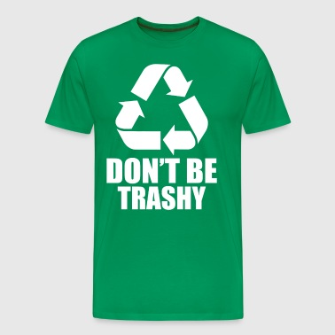 Don't Be Trashy - Men's Premium T-Shirt