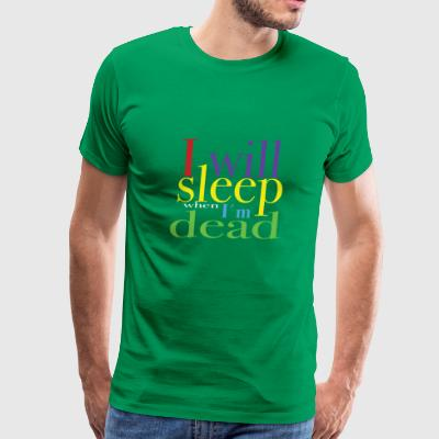 I WILL SLEEP WHEN I´M DEAD - Men's Premium T-Shirt