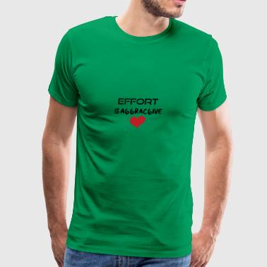Effort is kinda attractive - Men's Premium T-Shirt