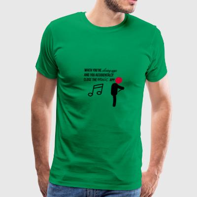 When you close the music app - Men's Premium T-Shirt