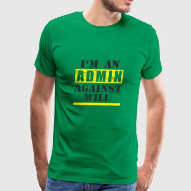 Cool administrator against will design - Men's Premium T-Shirt