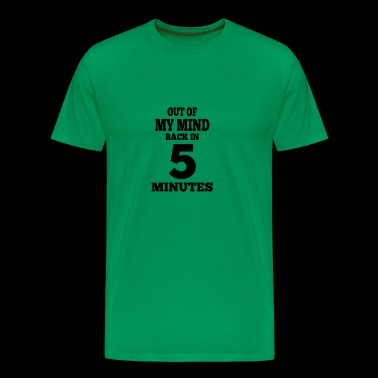 Out of my mind, back in 5 minutes Gift - Men's Premium T-Shirt