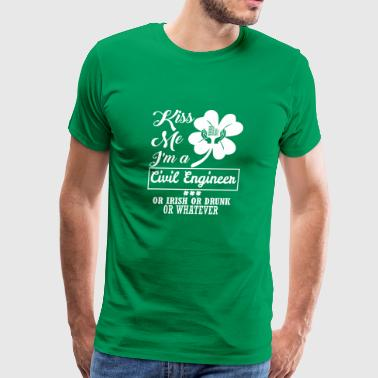 Kiss Me Im Civil Engineer Irish Drunk Whatever - Men's Premium T-Shirt