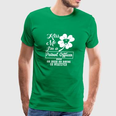 Kiss Me Im Patrol Officer Irish Drunk Whatever - Men's Premium T-Shirt