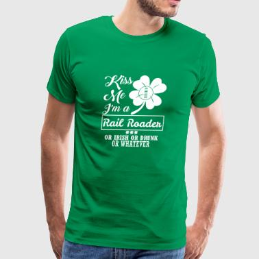 Kiss Me Im Rail Roader Irish Drunk Whatever - Men's Premium T-Shirt