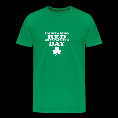 I'm Wearing Red On St. Patricks Day Irish Meme - Men's Premium T-Shirt