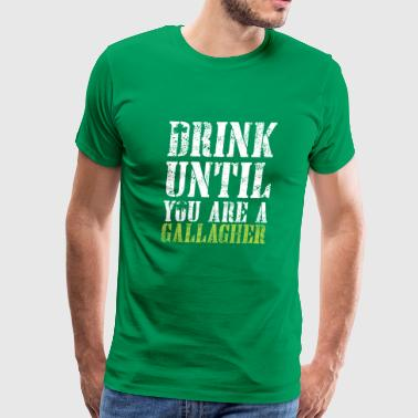 Drink Until You are Gallagher Shirt - Men's Premium T-Shirt