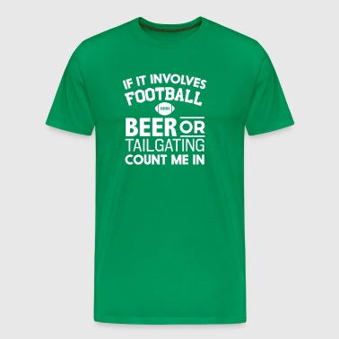If Involves Football Beer Tailgating Count Me In - Men's Premium T-Shirt