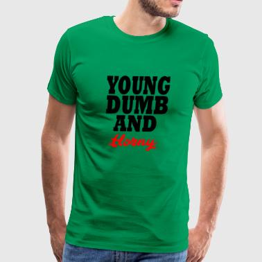 young dumb and horny - Men's Premium T-Shirt