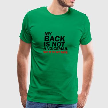 my back is not a voicemail trust me fuck you stupi - Men's Premium T-Shirt