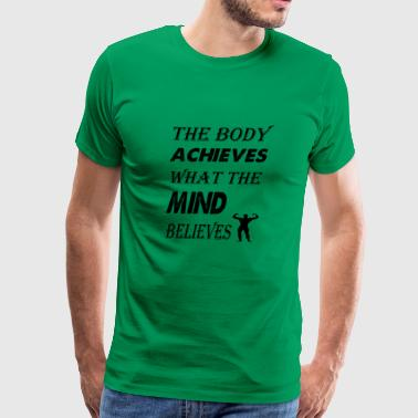 the body achieves what the mind - Men's Premium T-Shirt