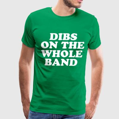 Dibs On The Whole Band - Men's Premium T-Shirt