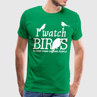 I watch birds! to keep from choking. - Men's Premium T-Shirt