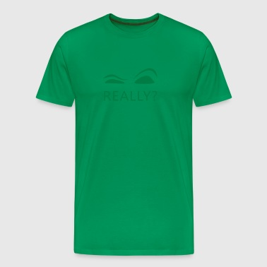 really - Men's Premium T-Shirt