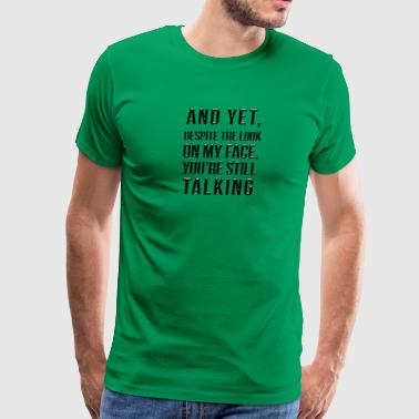 And yet despite the look on my face - Men's Premium T-Shirt