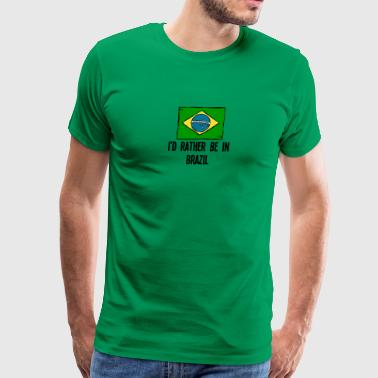 I'd Rather Be In Brazil - Men's Premium T-Shirt
