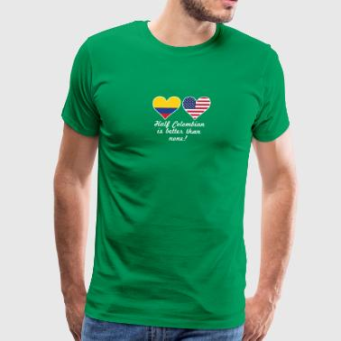 Half Colombian Is Better Than None - Men's Premium T-Shirt