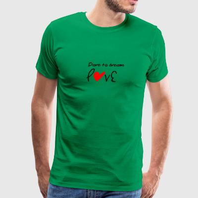 Dare to dream love - Men's Premium T-Shirt