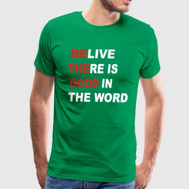 Believe There Is good in the word - Men's Premium T-Shirt