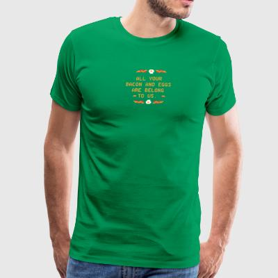 All Your Bacon And Eggs Are Belong To Us - Men's Premium T-Shirt