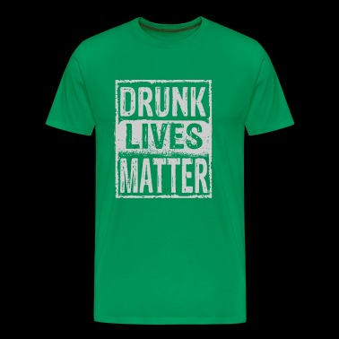 Drunk Lives Matter Tees - Men's Premium T-Shirt