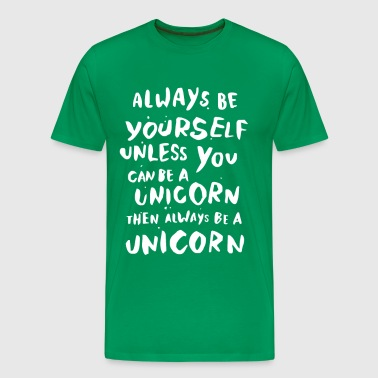 always be yourself unless always be a unicorn - Men's Premium T-Shirt