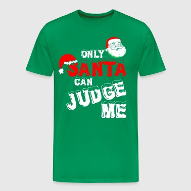 Only Santa Can Judge Me - Men's Premium T-Shirt