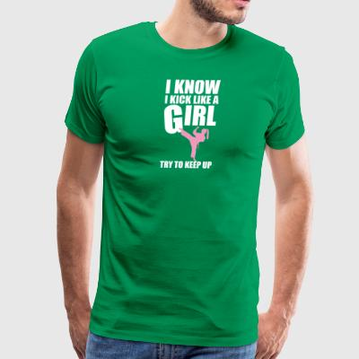 I Know I Kick Like a Girl Try To Keep Up Martial A - Men's Premium T-Shirt