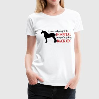 Draft Horse - Going To The Hospital - Women's Premium T-Shirt