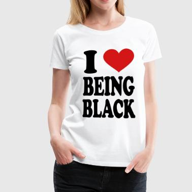 I Love being black - Women's Premium T-Shirt
