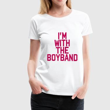 I'm With The Boy Band - Women's Premium T-Shirt