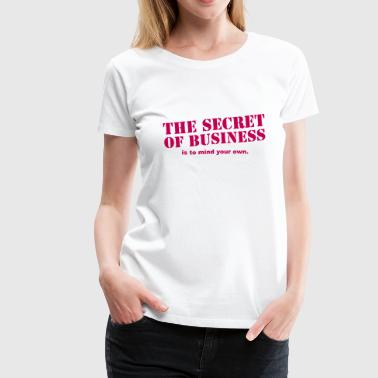 The secret of business is to mind your own - Women's Premium T-Shirt