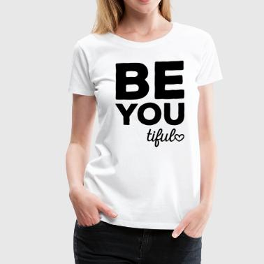 Be-You-Tiful Positive Quote - Women's Premium T-Shirt
