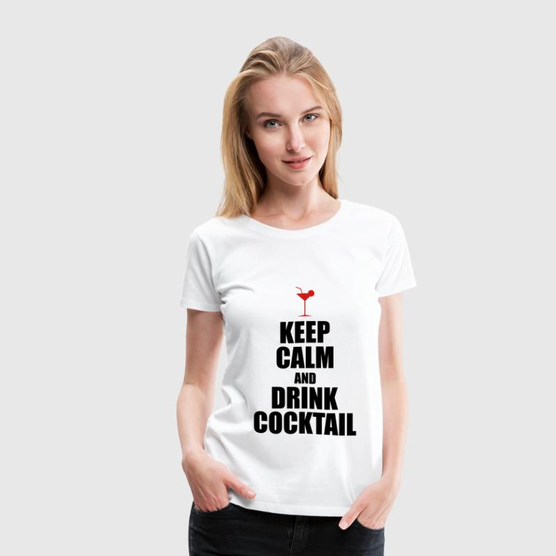 Keep Calm And Drink Cocktail - Women's Premium T-Shirt