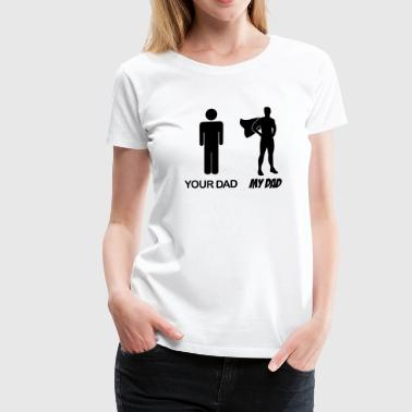 Your Dad - My Dad - Women's Premium T-Shirt