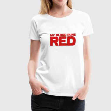 My blood runs RED - Women's Premium T-Shirt