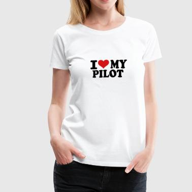 I love my Pilot - Women's Premium T-Shirt