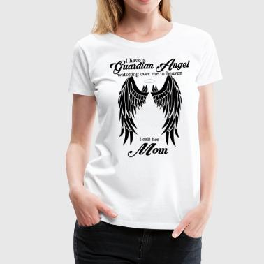 My Mom Is My Guardian Angel she Watches Over My B - Women's Premium T-Shirt