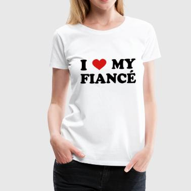 I Love my fiance - Women's Premium T-Shirt