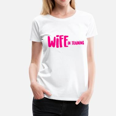 Bridesmaid In Training WIFE in training - Women's Premium T-Shirt