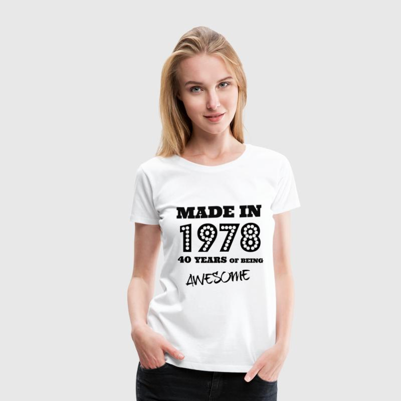 Made in 1978 - 40th bday - Women's Premium T-Shirt