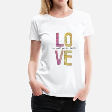 All You Need Is Love Love is all you need - Women's Premium T-Shirt