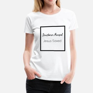 Southern Raised Southern Raised Woman's Tee White - Women's Premium T-Shirt