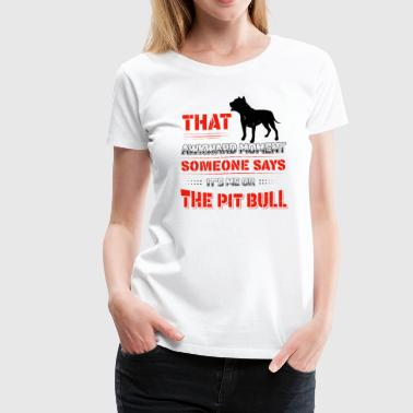 Pitbull Awkward moment - Women's Premium T-Shirt