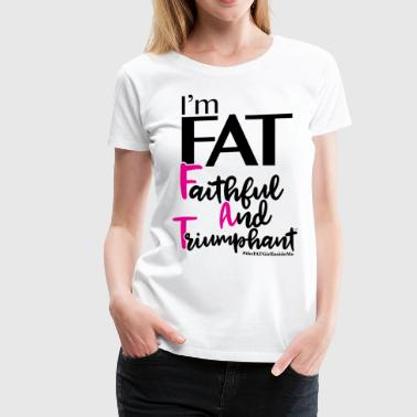 FAT...FaithfulAndTriumphant - Women's Premium T-Shirt