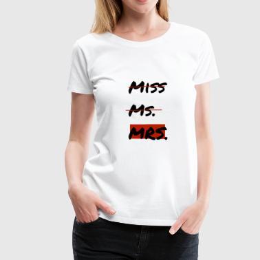 From Miss to Mrs. - Women's Premium T-Shirt