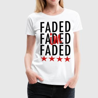 Im Faded I'm Faded - stayflyclothing.com - Women's Premium T-Shirt