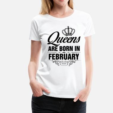 Queen Are Born February Queens Are Born In February Tshirt - Women's Premium T-Shirt