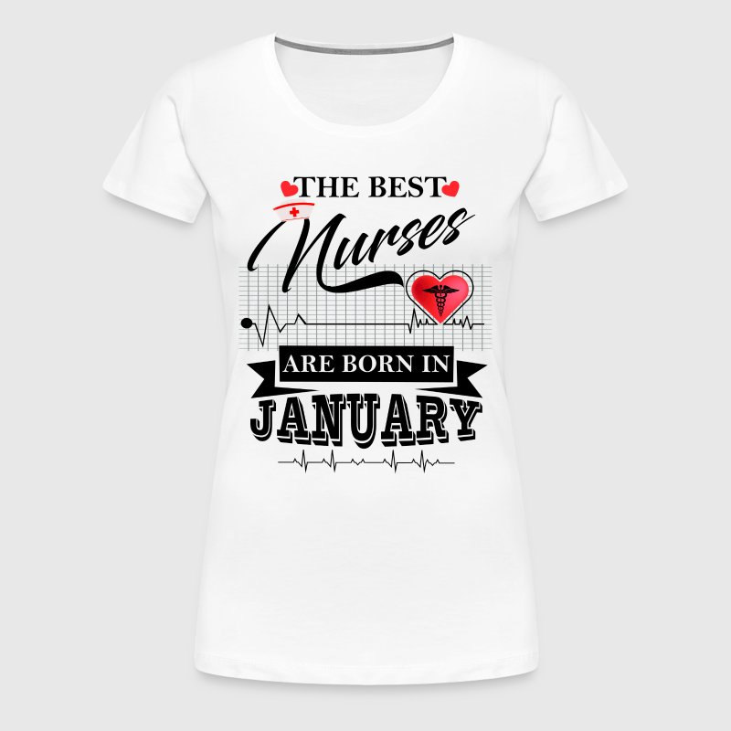 The Best Nurses Are Born In January - Women's Premium T-Shirt